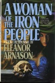 Fiction Book Review: A Woman of the Iron People by Eleanor Arnason ...