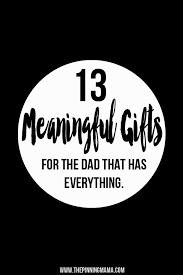 10 meaningful gifts for the dad who