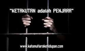 kata mutiara kehidupan ketakutan adalah penjara penjara hidup