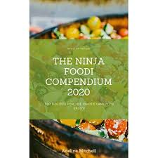 The Ninja Foodi Compendium 2020: 760 Recipes For The Whole Family To Enjoy!  by Adeline Mitchell