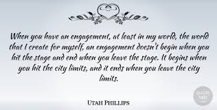 utah phillips when you have an engagement at least in my world