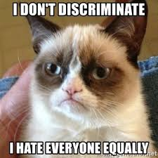 Image result for i don't discriminate i hate everyone equally