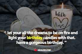 let your all the dreams to be on fire and light your birthday