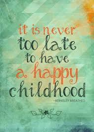 it s never too late to have a happy childhood quote words happy