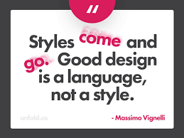 styles come and go good design is a language not a style quote