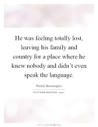 he was feeling totally lost leaving his family and country for