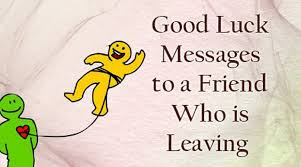 good luck messages to a friend who is leaving