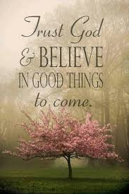 trust god and believe in good things to come picture quotes