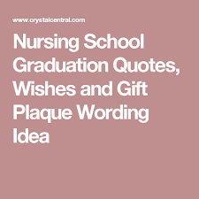 nursing school graduation quotes wishes and gift plaque wording