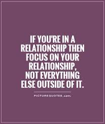 if you re in a relationship then focus on your relationship