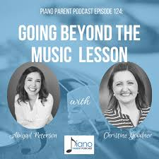 PPP124: Going Beyond the Music Lesson with Abigail Peterson & Christine  Goodner - Piano Parent Podcast