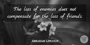 abraham lincoln the loss of enemies does not compensate for the