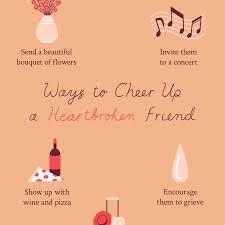 ways to cheer up a heartbroken friend