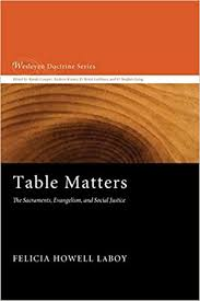 Table Matters: The Sacraments, Evangelism, and Social Justice (Wesleyan  Doctrine): LaBoy, Felicia Howell: 9781620324837: Amazon.com: Books