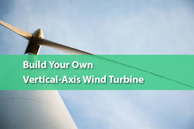 build your own vertical axis wind turbine