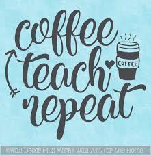 teacher wall quote coffee teach repeat classroom wall art sticker