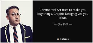 chip kidd quote commercial art tries to make you buy things