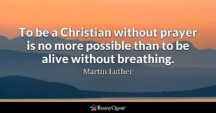 martin luther to be a christian out prayer is no