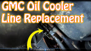 replace gmc chevy oil cooler lines