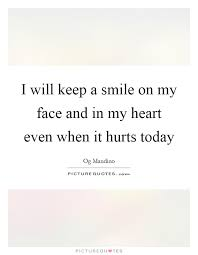 i will keep a smile on my face and in my heart even when it