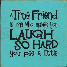 friendship quotes a true friend make you laugh so hard you pee