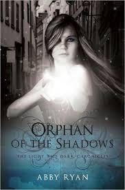 Orphan of the Shadows: The Light and Dark Chronicles by Abby Ryan