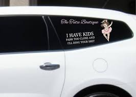 I Have Kids Park Too Close And I Ll Ding Your Shit Decal Window Decal Sew Sticky Designs