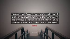 """oscar wilde quote """"to regret one s own experiences is to arrest"""