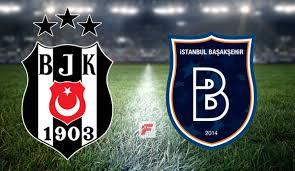 Beşiktaş - Başakşehir maçı ne zaman, saat kaçta, hangi kanalda ...