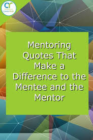 outstanding mentoring quotes to help the mentee and mentor