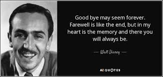 walt disney quote good bye seem forever farewell is like the