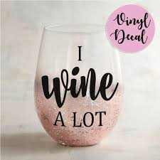 I Wine A Lot Wine Decal Wine Glass Gift For Mom Wine Gift Etsy