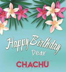 happy birthday dear chachu nice wishes