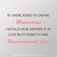 beautiful mothers unconditional love quotes unconditional
