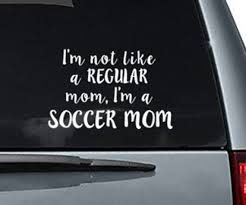 I M Not Like A Regular Mom I M A Soccer Mom Car Decal Etsy