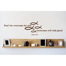 Don T Be Overcome By Evil Overcome Evil With Good Romans 12 21 Wall Decal Wall