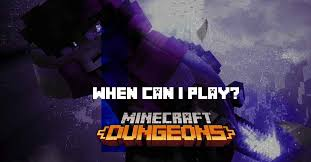 when can i play minecraft dungeons