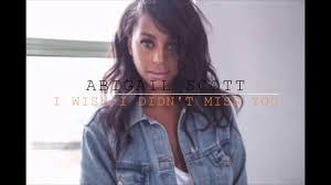 "I Wish I Didn't Miss You"" - Abigail Scott - YouTube"
