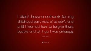 """tyler perry quote """"i didn t have a catharsis for my childhood"""