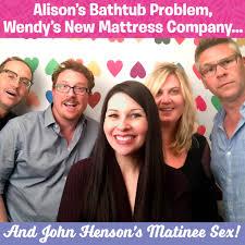 Alison's Bathtub Problem, Wendy's New Mattress Company, John Henson's  Matinee Sex | Alison Rosen
