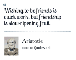 aristotle wishing to be friends is quick work but friendship is