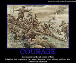 courage is not the absence of fear demotivational poster