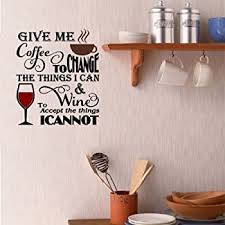 Amazon Com Bestpriceddecals Give Me Coffee To Change The Things I Can And Wine To Accept The Things I Cannot Kitchen Wall Decal 13 X 15 Home Kitchen