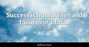 brainy quote success is not forever and failure isn t fatal