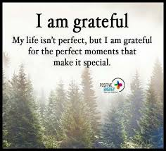 i am grateful though my life isn t perfect but i am grateful for