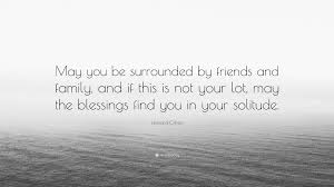 """leonard cohen quote """" you be surrounded by friends and family"""