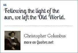 christopher columbus following the light of the sun we left the