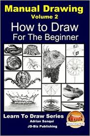 Manual Drawing Volume 2 For the Beginner: Sanqui, Adrian, Davidson, John,  Mendon Cottage Books: 9781517562076: Amazon.com: Books