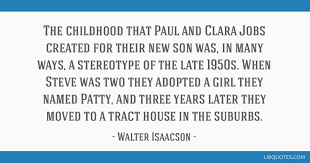 the childhood that paul and clara jobs created for their new son