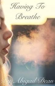 Having to Breathe - Abigail Dean - Wattpad